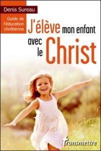 J'élève mon enfant avec le Christ